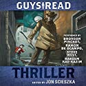 Guys Read: Thriller Audiobook by Jon Scieszka Narrated by Bronson Pinchot, Hakeem Kae-Kazim, Steve West, Ramon De Ocampo