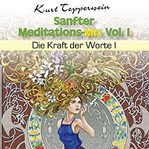 Die Kraft der Worte 1 (Sanfter Meditations-Mix Vol. I ) Hörbuch