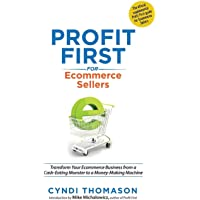 Profit First for Ecommerce Sellers: Transform Your Ecommerce Business from a Cash-Eating Monster to a Money-Making…