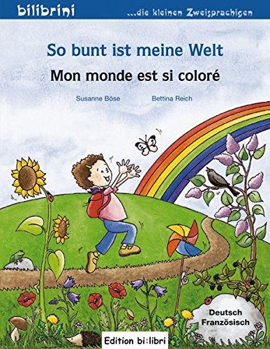 So bunt ist meine Welt: Mon monde est si coloré / Kinderbuch Deutsch-Französisch