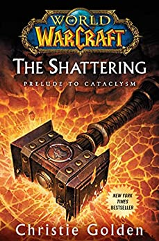 World of Warcraft: The Shattering: Prelude to Cataclysm by [Golden, Christie]