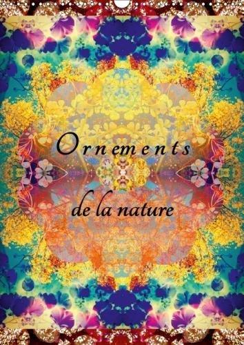 Ornements De La Nature 2018: Photographies D'ornements De Fleurs Translucides (Calvendo Art) (French Edition) by Calvendo Verlag GmbH
