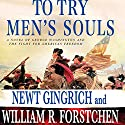 To Try Men's Souls: A Novel of George Washington and the Fight for American Freedom Audiobook by Newt Gingrich, William R. Forstchen Narrated by William Dufris, Callista Gingrich, Eric Conger