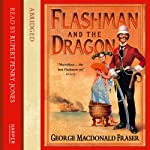 Flashman and the Dragon: Flashman, Book 10 | George MacDonald Fraser,Kati Nicholl (abridged by)