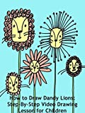 How to Draw Dandy Lions: Step-By-Step Video Drawing Lesson for Children