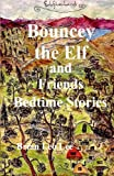 Bouncey the Elf and Friends Bedtime Stories, Brian Leo Lee, 1499651996