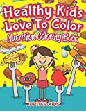 Healthy Kids Love To Color: Nutrition Coloring Book