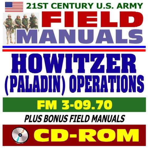 Read Online 21st Century U.S. Army Field Manuals: Howitzer (Paladin) Operations, FM 3-09.70 (CD-ROM) pdf