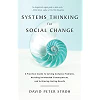 Systems Thinking For Social Change: A Practical Guide to Solving Complex Problems, Avoiding Unintended Consequences, and…