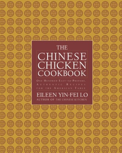 The Chinese Chicken Cookbook: 100 Easy-to-Prepare, Authentic Recipes for the Ame