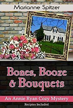 Bones, Booze & Bouquets: An Annie Ryan Cozy Mystery (Annie Ryan Cozy Mysteries Book 3) by [Spitzer, Marianne ]