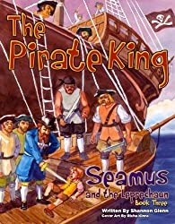 The Pirate King (Seamus and the Leprechaun Book 3)