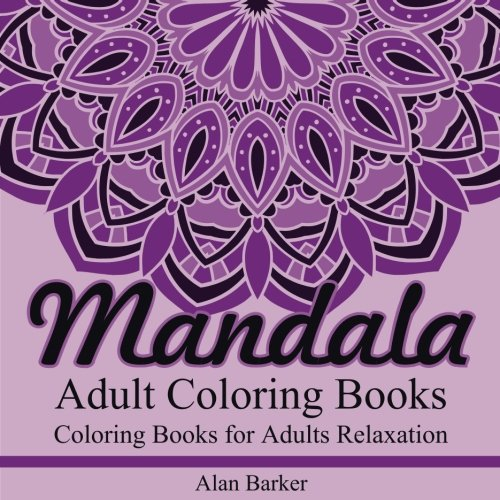 Download Adult Coloring Books: Mandala Coloring Books for Adults Relaxation (adult coloring books, adult coloring books mandala, mandala coloring books for ... adult coloring books best sellers) (Volume 1) PDF