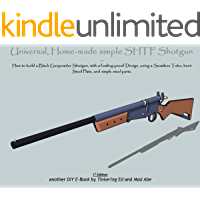 Universal, Home-made simple SHTF Shotgun: a do-it-yourself firearm for Preppers looking for extra guns cheaper than any other weapon (Expedient Homemade Simplified Weapons Book 2)