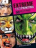 Extreme Facepainting: 50 Anleitungen - für Kinder und Erwachsene