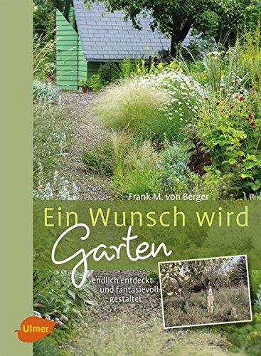 Ein Wunsch wird Garten: Endlich entdeckt und fantasievoll gestaltet
