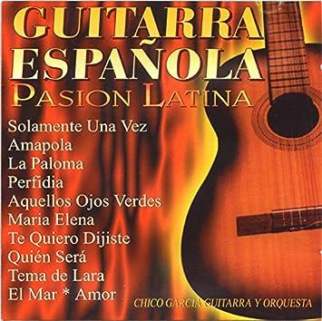 Guitarra Española - Pasion Latina: Chico Garcia Guitarra Y ...