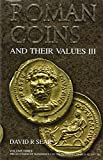 Roman Coins and Their Values III: v. 3: The Accession of Maximinus I to the Death of Carinus AD 235 - 285