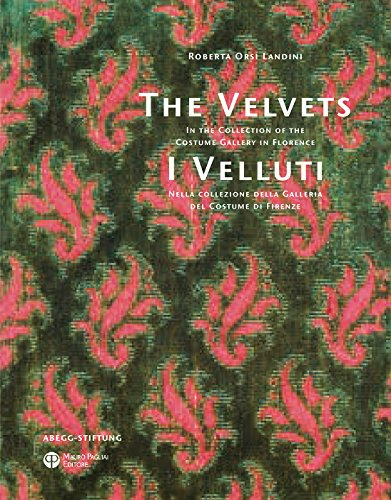 The Velvets / I Velluti: In the Collection of the Costume Gallery in Florence / Nella collezione della Galleria del Costume di (The Gallery Of Costume)