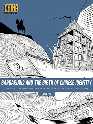 Barbarians and the Birth of Chinese Identity: The Five Dynasties and Ten Kingdoms to the Yuan Dynasty (907-1368) (Understanding China Through Comics)