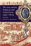 The Atlantic World and Virginia, 1550-1624, , 080783159X