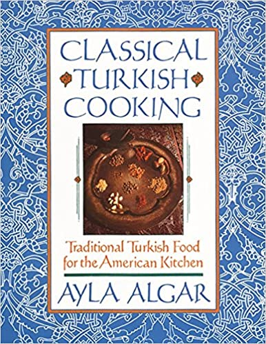 Classical Turkish Cooking Traditional Turkish Food For The American