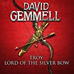Lord of the Silver Bow: Troy, Book 1 | David Gemmell