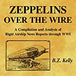 Zeppelins over the Wire: A Compilation and Analysis of Rigid Airship News Reports Through WWI | B.Z. Kelly