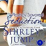 The Playboy Savored Seduction: Sweet and Savory, Book 4 | Shirley Jump