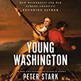 #4: Young Washington: How Wilderness and War Forged America's Founding Father