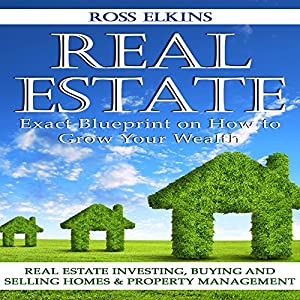 Real Estate: Exact Blueprint on How to Grow Your Wealth Audiobook