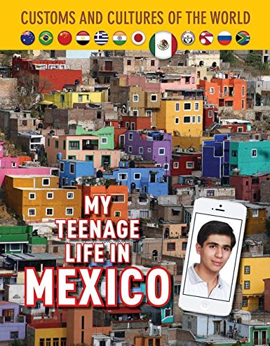 Download My Teenage Life in Mexico (Custom and Cultures of the World) PDF