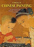 Looking at Chinese Painting : A Comprehensive Guide to the Philosophy, Technique, and History of Chinese Painting, Yao-t'ing, Wang, 4544020662