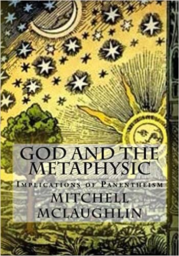God and the Metaphysic: Implications of Panentheism by Mitchell McLaughlin (2016-12-20)
