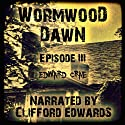 Wormwood Dawn, Episode III: An Apocalyptic Serial Audiobook by Edward Crae Narrated by Clifford Edwards