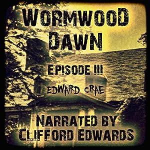 Wormwood Dawn, Episode III Audiobook