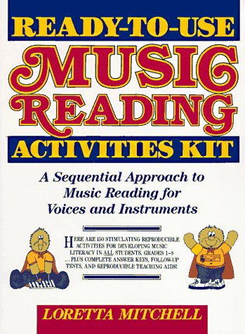 Ready-To-Use Music Reading Activities Kit: A Sequential Approach to Music Reading for Voices and Instruments