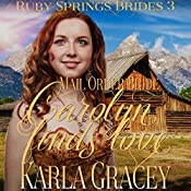 Mail Order Bride: Carolyn Finds Love: Ruby Springs Brides, Book 3 | Karla Gracey