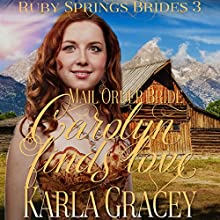 Mail Order Bride: Carolyn Finds Love: Ruby Springs Brides, Book 3 Audiobook by Karla Gracey Narrated by J. Scott Bennett