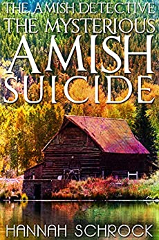 The Mysterious Amish Suicide (The Amish Detective Series) (Amish Mystery and Romance) by [Schrock, Hannah]
