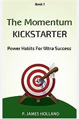 Power Habits For Ultra Success: The Momentum Kickstarter Kindle Edition