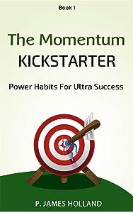 Power Habits For Ultra Success: The Momentum Kickstarter