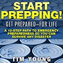 Start Prepping!: Get Prepared - for Life: A 10-Step Path to Emergency Preparedness so You Can Survive Any Disaster Audiobook by Tim Young Narrated by Don Moffit