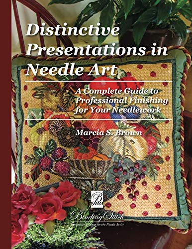 Distinctive Presentations In Needle Art: A Complete Guide to Professional Finishing for Your Needlework (Brown Needlepoint)