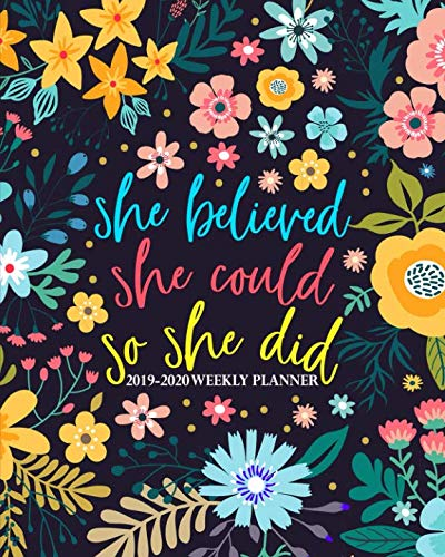 She Believed She Could So She Did: 2019-2020 Weekly Planner: July 1, 2019 to June 30, 2020: Weekly & Monthly View Planner, Organizer & Diary: Modern Florals in Pink Blue & Yellow 1206 (Best 2019 Weekly Planners)