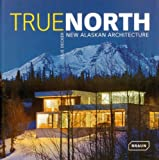 img - for True North: New Alaskan Architecture book / textbook / text book