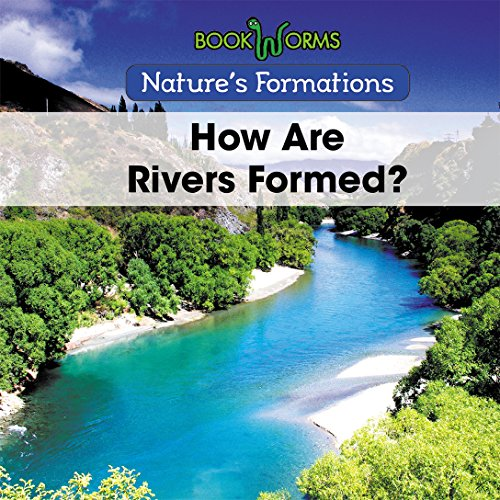 How Are Rivers Formed? (Nature