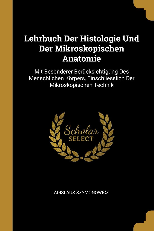 Lehrbuch Der Histologie Und Der Mikroskopischen Anatomie: Mit ...