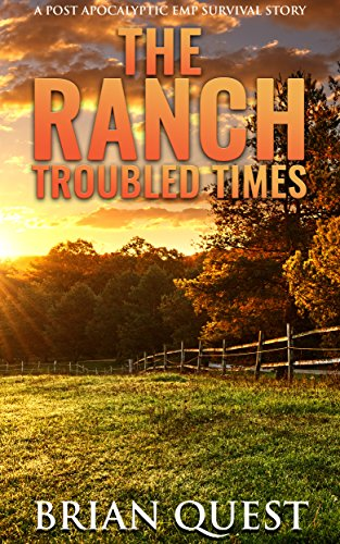 The Ranch: Troubled Times: A Post Apocalyptic Survival Story by [Quest, Brian]
