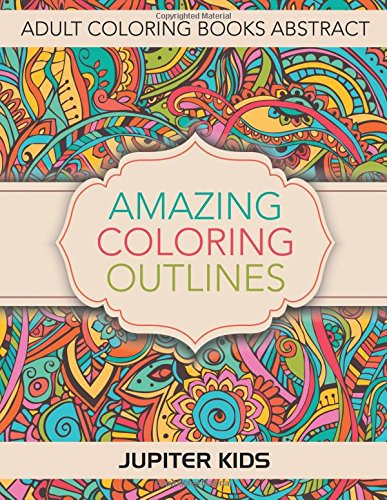 Read Online Amazing Coloring Outlines: Adult Coloring Books Abstract pdf epub